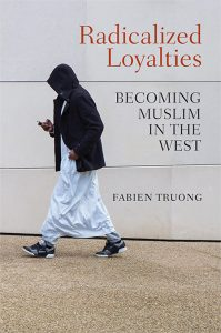 Radicalized Loyalties Becoming Muslim in the West - Fabien Truong